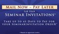 Mail now, pay later: take up to 45 days to pay for your seminar invitation order